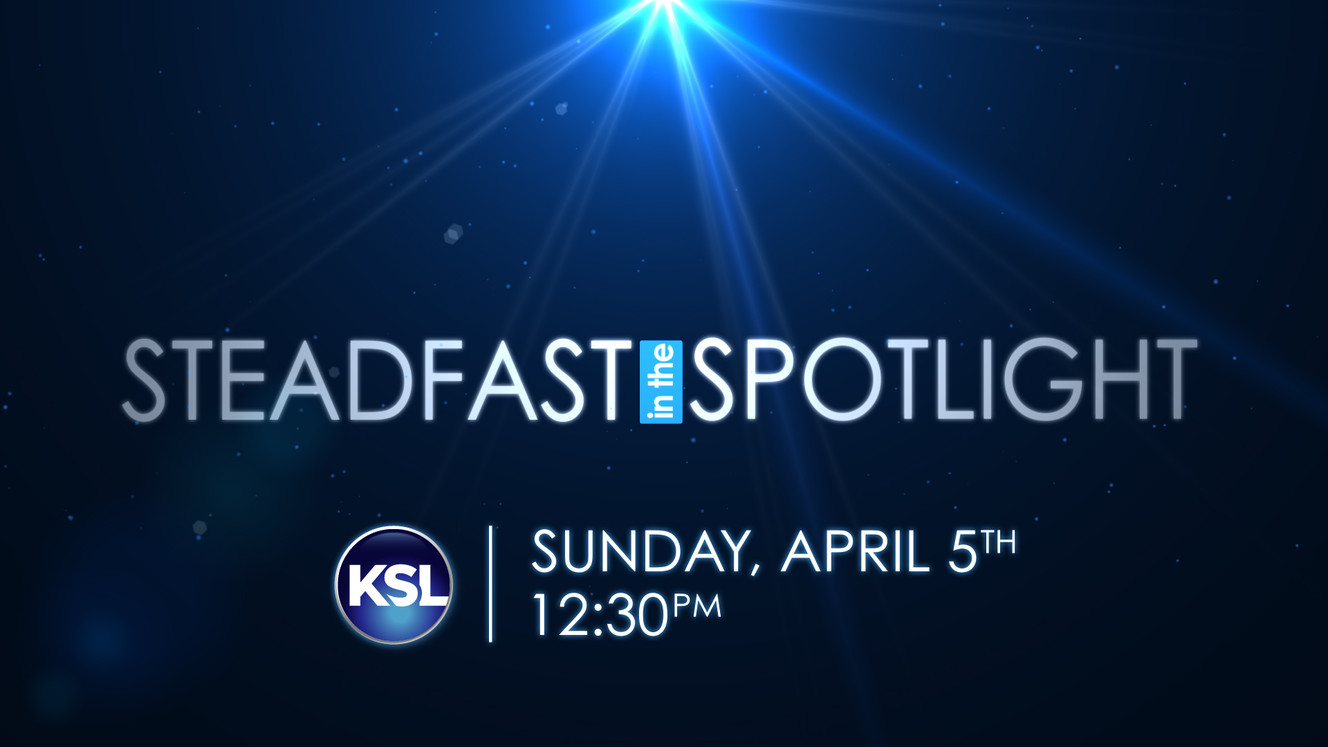 Conference special: 'Steadfast in the Spotlight' | KSL.com