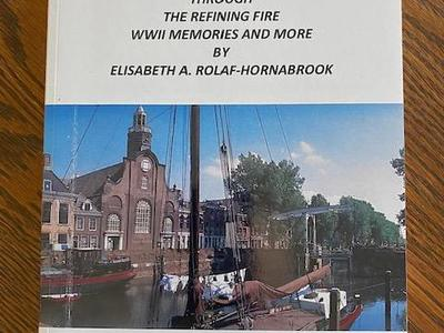 Through the Refining Fire WWII Memories and More--Elisabeth A Rolaf-Hornabrook