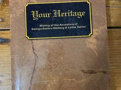 Your Heritage--History of the Ancestors of George Fenton Whitney & Lettie Tobler