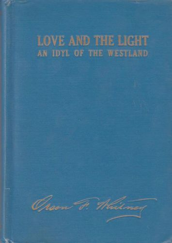 Love and the Light: An Idyl of the Westland  by Orson Ferguson Whitney for sale in Honeyville , UT