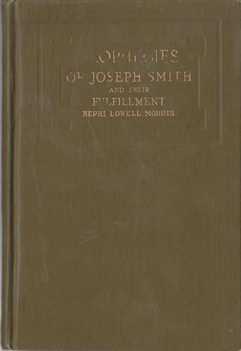 Prophecies of Joseph Smith and Their Fulfillment 1920 by Nephi Lowell Morris for sale in Honeyville , UT