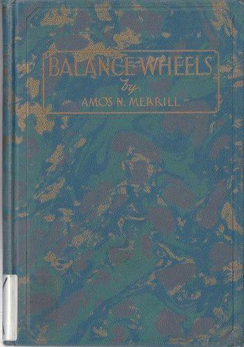 Balance Wheels Hardcover – 1930 by Amos N. Merrill for sale in Honeyville , UT
