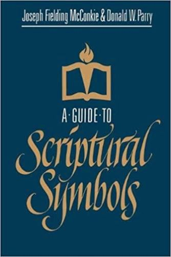 A Guide to Scriptural Symbols ,Joseph F. McConkie, Donald W. Parry for sale in Honeyville , UT