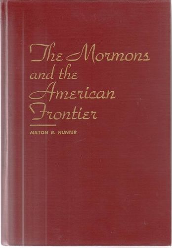 The Mormons and the American Frontier 1940 by Milton R Hunter for sale in Honeyville , UT