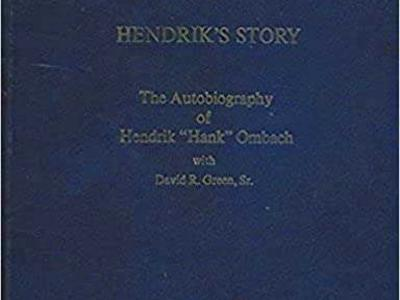 "Hendrick's Story: The Autobiography of Hendrik ""Hank"" Ombach"