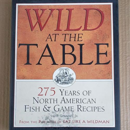 Wild at the Table Recipes Book 275 yrs of Recipes! for sale in Elwood , UT